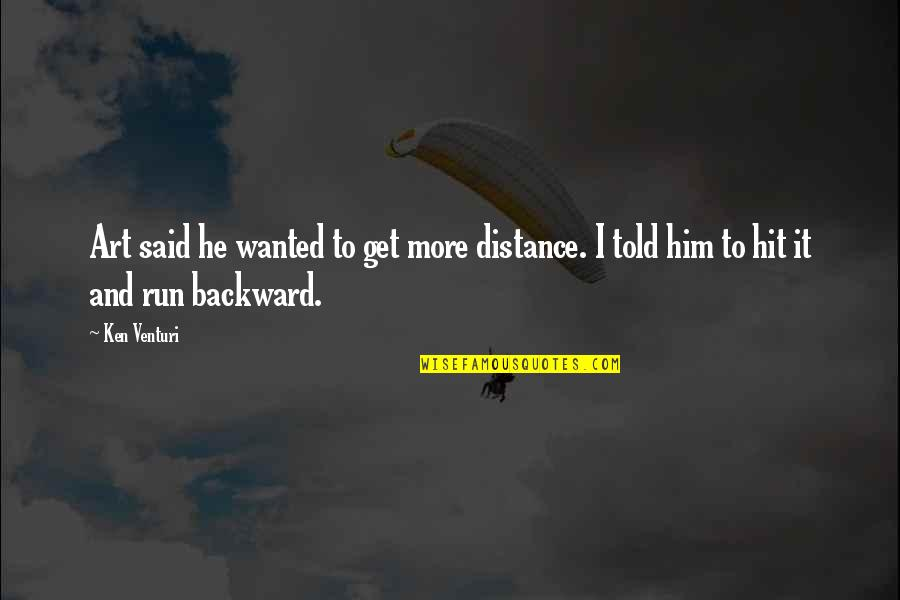 Hit And Run Quotes By Ken Venturi: Art said he wanted to get more distance.