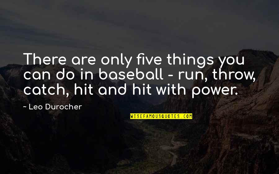 Hit And Run Quotes By Leo Durocher: There are only five things you can do