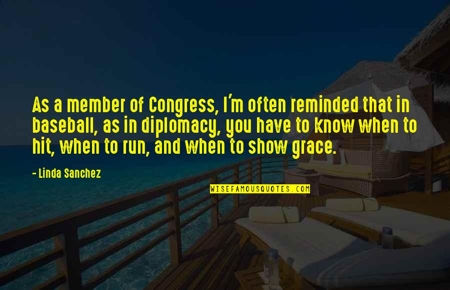Hit And Run Quotes By Linda Sanchez: As a member of Congress, I'm often reminded