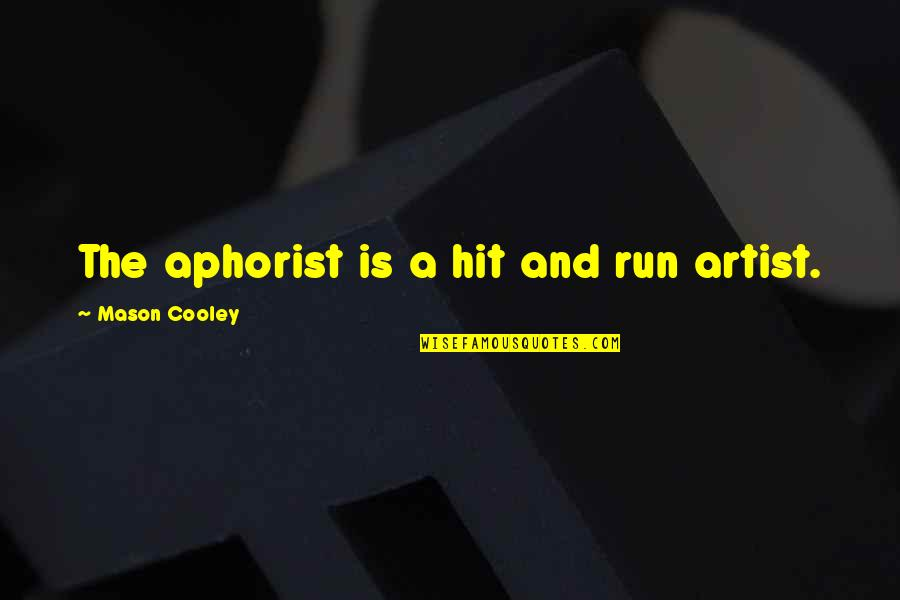 Hit And Run Quotes By Mason Cooley: The aphorist is a hit and run artist.