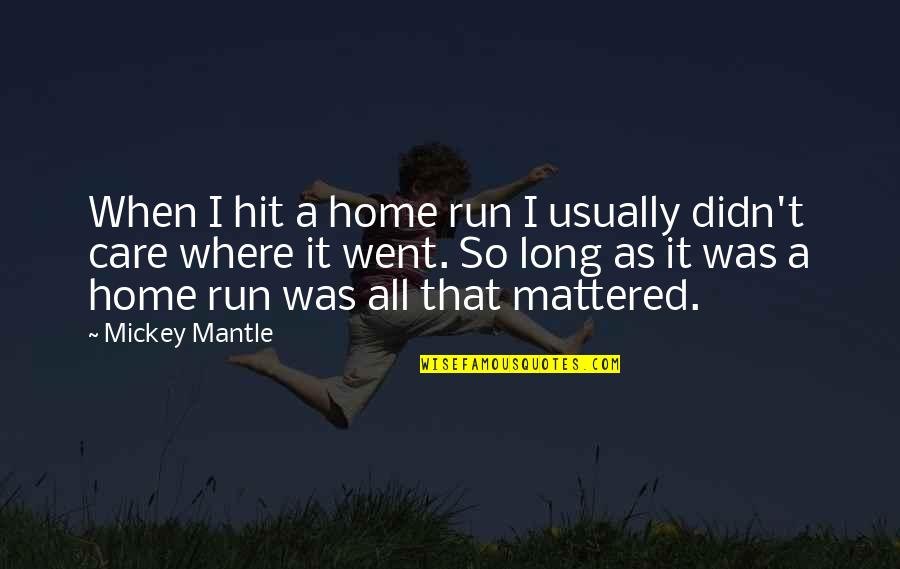 Hit And Run Quotes By Mickey Mantle: When I hit a home run I usually