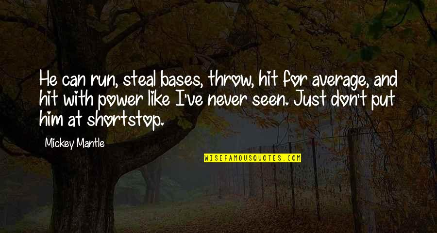Hit And Run Quotes By Mickey Mantle: He can run, steal bases, throw, hit for