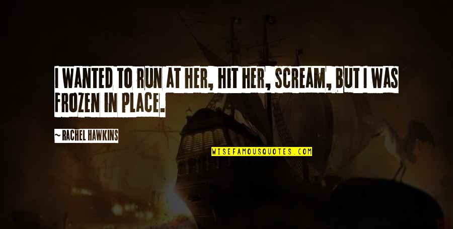 Hit And Run Quotes By Rachel Hawkins: I wanted to run at her, hit her,