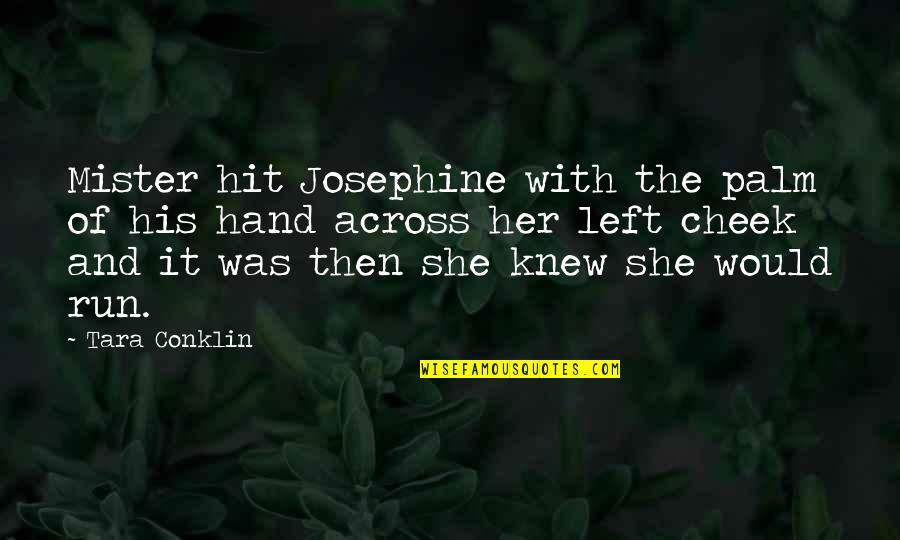 Hit And Run Quotes By Tara Conklin: Mister hit Josephine with the palm of his