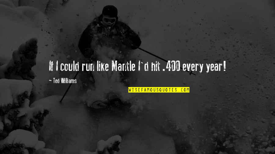 Hit And Run Quotes By Ted Williams: If I could run like Mantle I'd hit