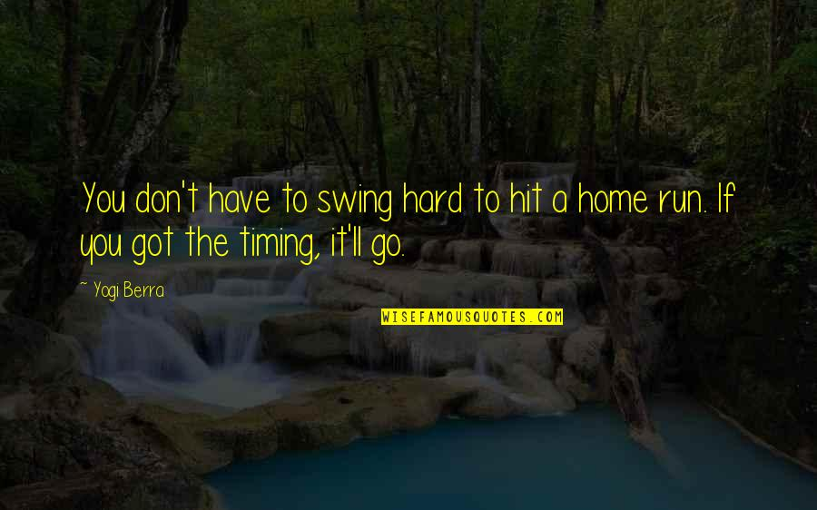 Hit And Run Quotes By Yogi Berra: You don't have to swing hard to hit