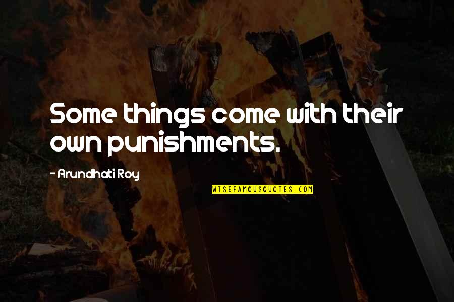 Hitomi Quotes By Arundhati Roy: Some things come with their own punishments.