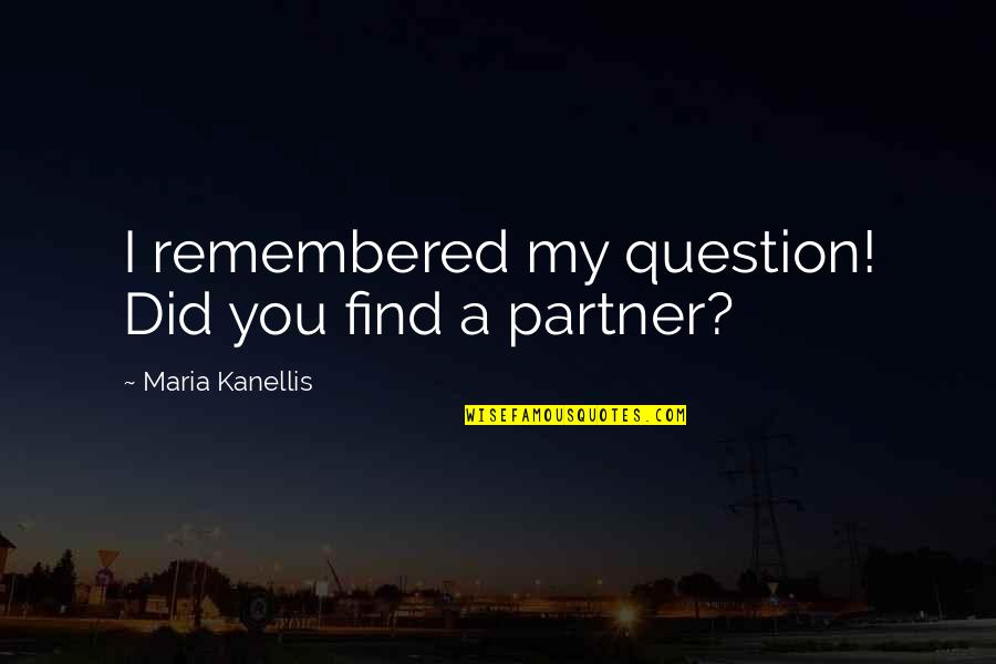 Hitomi Quotes By Maria Kanellis: I remembered my question! Did you find a