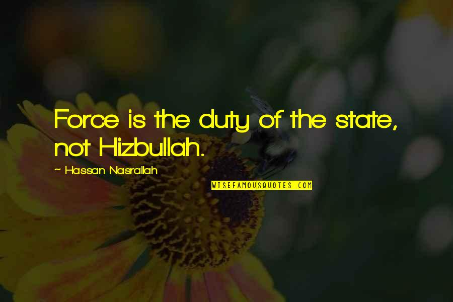 Hizbullah Quotes By Hassan Nasrallah: Force is the duty of the state, not