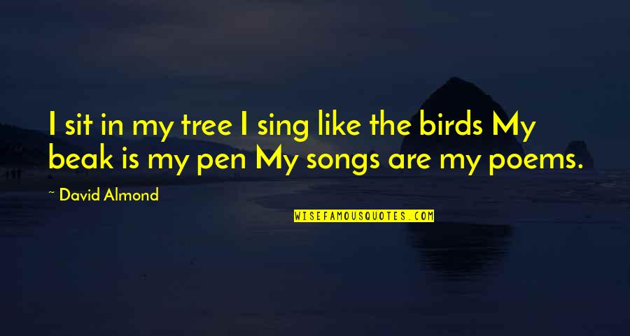 Hm Sultan Qaboos Quotes By David Almond: I sit in my tree I sing like