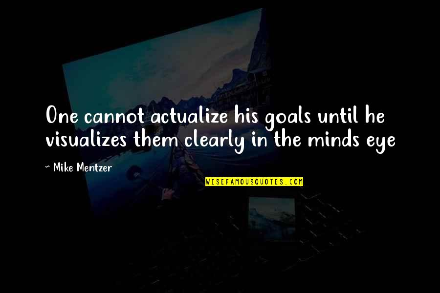Hm Sultan Qaboos Quotes By Mike Mentzer: One cannot actualize his goals until he visualizes