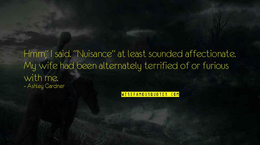 "Hmm Quotes By Ashley Gardner: Hmm,"" I said. ""Nuisance"" at least sounded affectionate."