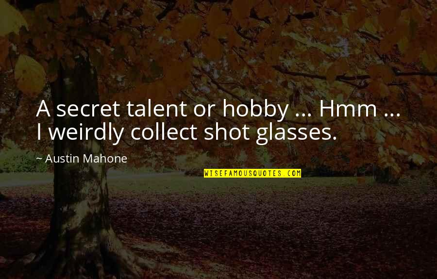 Hmm Quotes By Austin Mahone: A secret talent or hobby ... Hmm ...