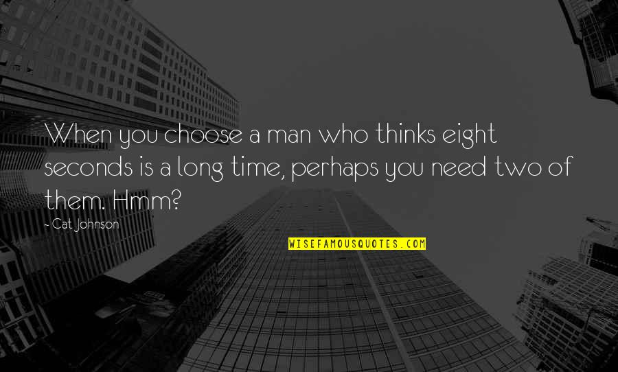 Hmm Quotes By Cat Johnson: When you choose a man who thinks eight