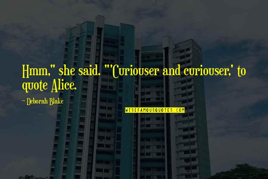 "Hmm Quotes By Deborah Blake: Hmm,"" she said. ""'Curiouser and curiouser,' to quote"