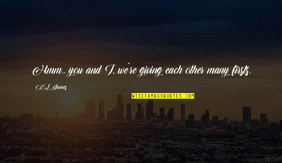Hmm Quotes By E.L. James: Hmm.. you and I, we're giving each other