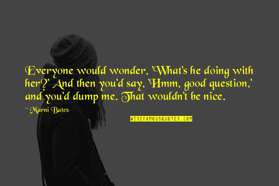 Hmm Quotes By Marni Bates: Everyone would wonder, 'What's he doing with her?'