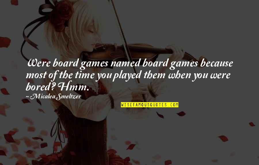 Hmm Quotes By Micalea Smeltzer: Were board games named board games because most