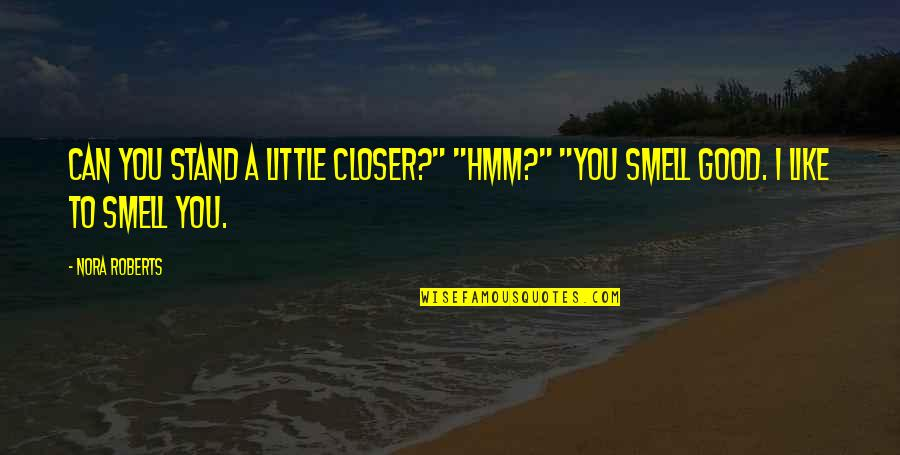 "Hmm Quotes By Nora Roberts: Can you stand a little closer?"" ""Hmm?"" ""You"