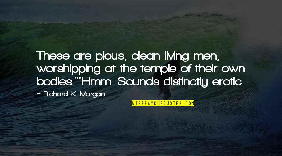 Hmm Quotes By Richard K. Morgan: These are pious, clean-living men, worshipping at the