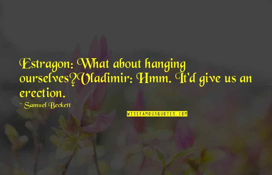 Hmm Quotes By Samuel Beckett: Estragon: What about hanging ourselves?Vladimir: Hmm. It'd give