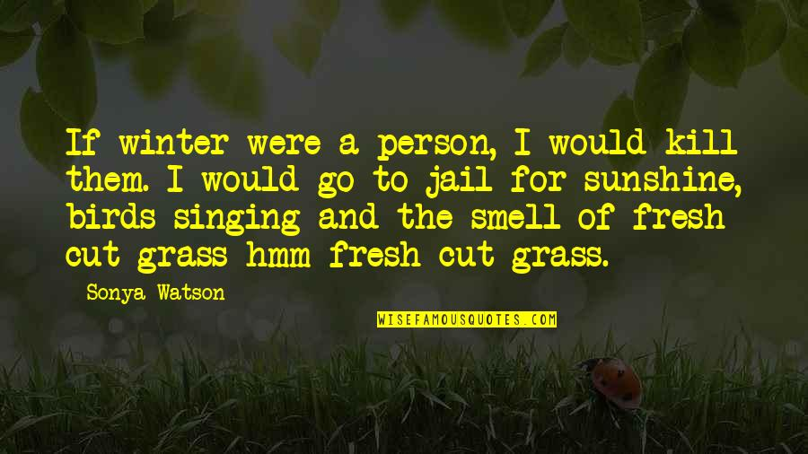Hmm Quotes By Sonya Watson: If winter were a person, I would kill