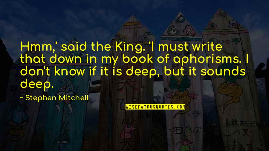 Hmm Quotes By Stephen Mitchell: Hmm,' said the King. 'I must write that