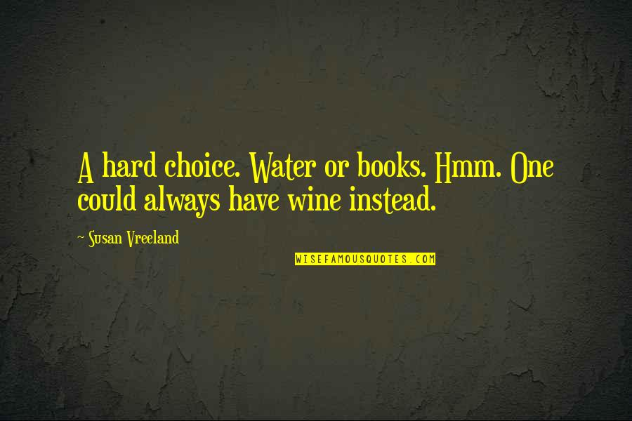 Hmm Quotes By Susan Vreeland: A hard choice. Water or books. Hmm. One