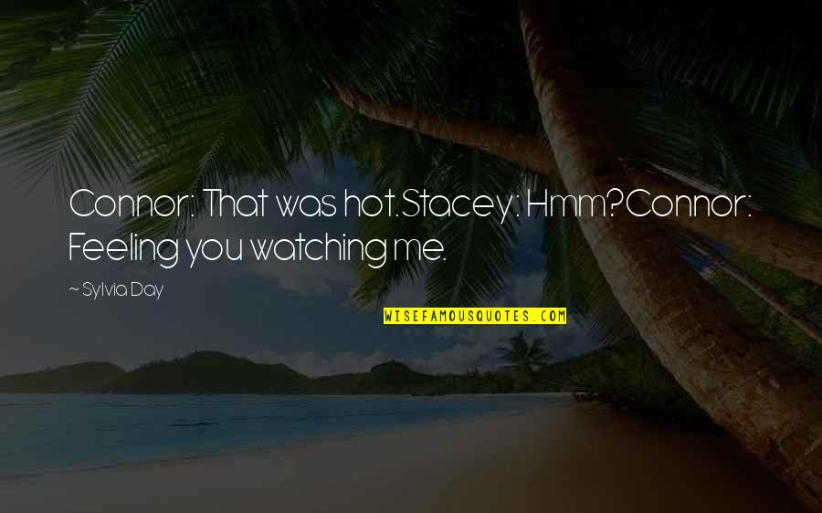 Hmm Quotes By Sylvia Day: Connor: That was hot.Stacey: Hmm?Connor: Feeling you watching
