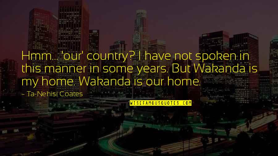 Hmm Quotes By Ta-Nehisi Coates: Hmm... 'our' country? I have not spoken in