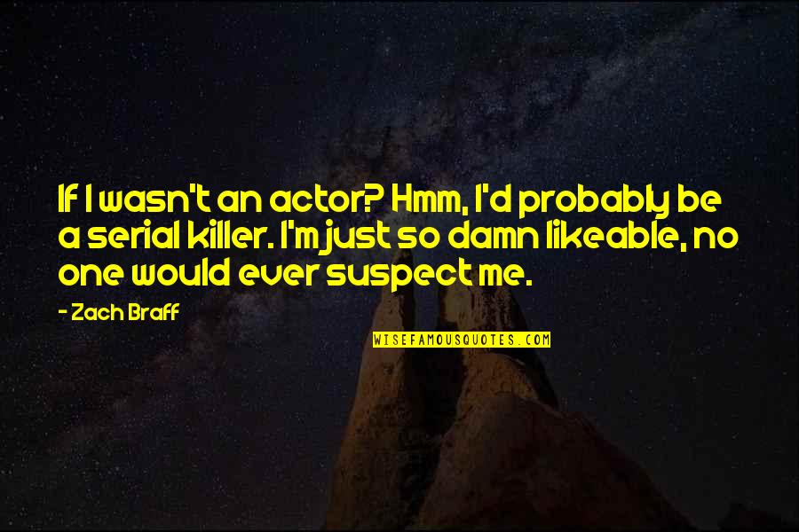 Hmm Quotes By Zach Braff: If I wasn't an actor? Hmm, I'd probably