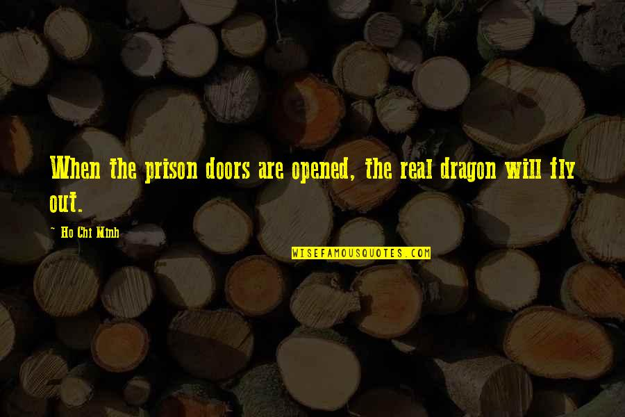 Ho Chi Minh Quotes By Ho Chi Minh: When the prison doors are opened, the real