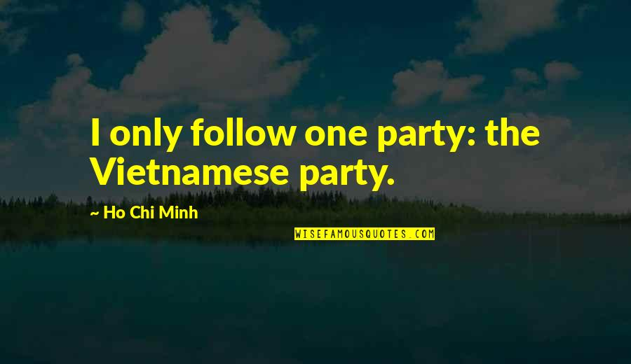 Ho Chi Minh Quotes By Ho Chi Minh: I only follow one party: the Vietnamese party.