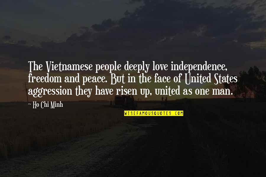 Ho Chi Minh Quotes By Ho Chi Minh: The Vietnamese people deeply love independence, freedom and