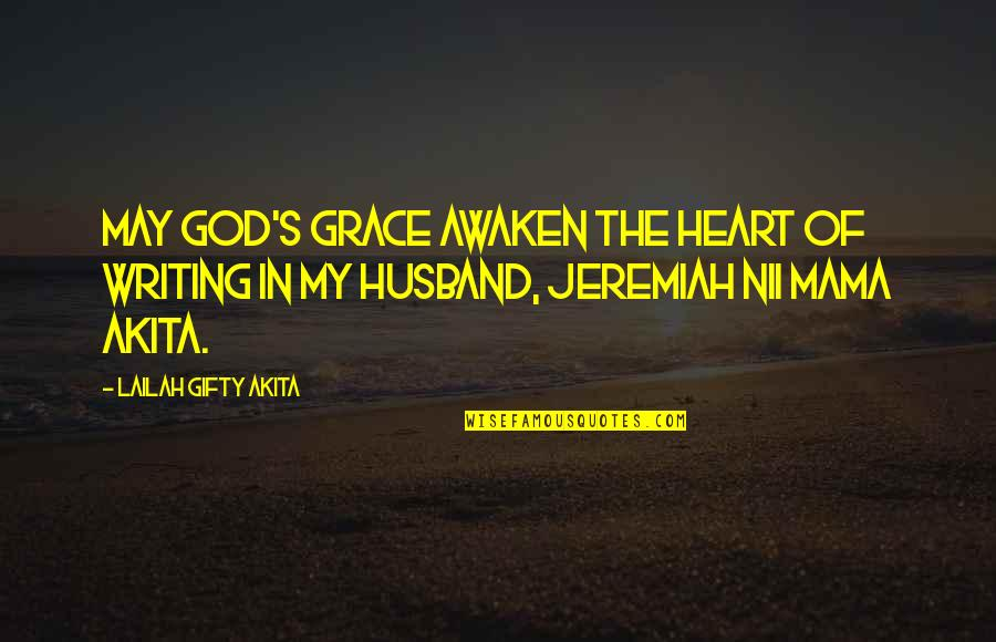 Ho Chi Minh Quotes By Lailah Gifty Akita: May God's grace awaken the heart of writing