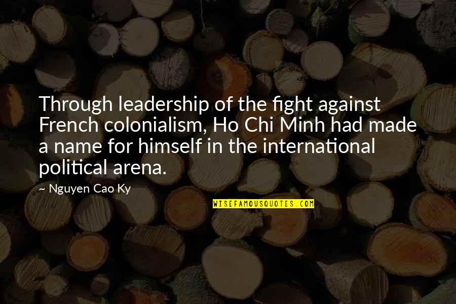 Ho Chi Minh Quotes By Nguyen Cao Ky: Through leadership of the fight against French colonialism,