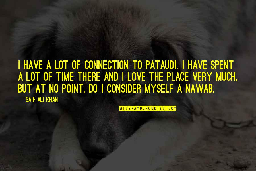 Ho Chi Minh Quotes By Saif Ali Khan: I have a lot of connection to Pataudi.