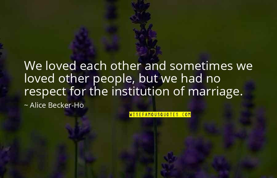 Ho Ho Quotes By Alice Becker-Ho: We loved each other and sometimes we loved