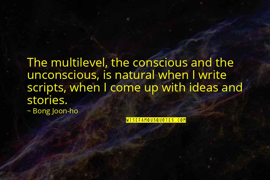 Ho Ho Quotes By Bong Joon-ho: The multilevel, the conscious and the unconscious, is