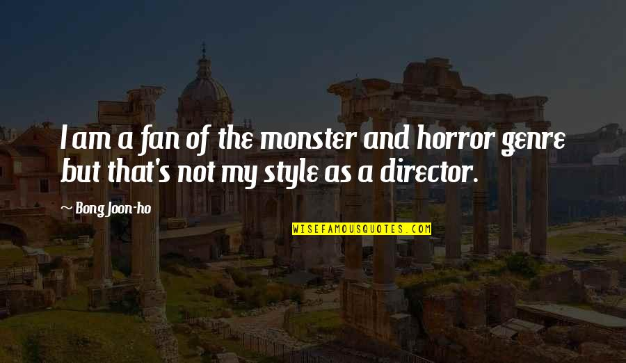 Ho Ho Quotes By Bong Joon-ho: I am a fan of the monster and