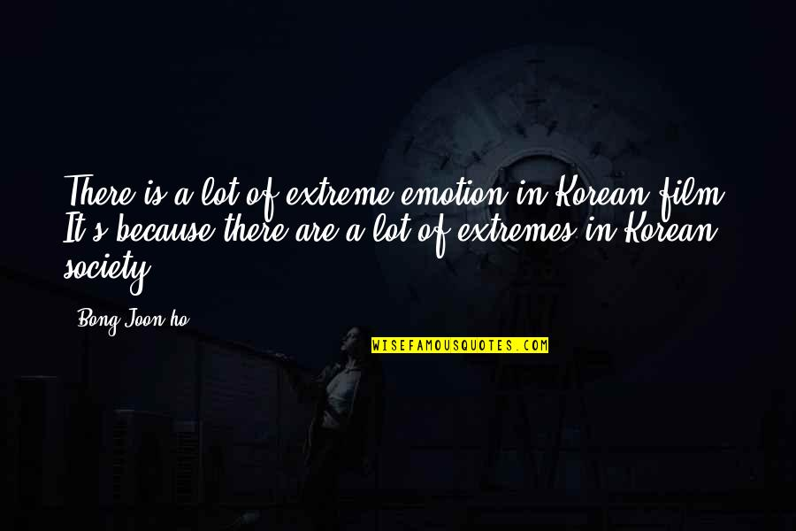 Ho Ho Quotes By Bong Joon-ho: There is a lot of extreme emotion in