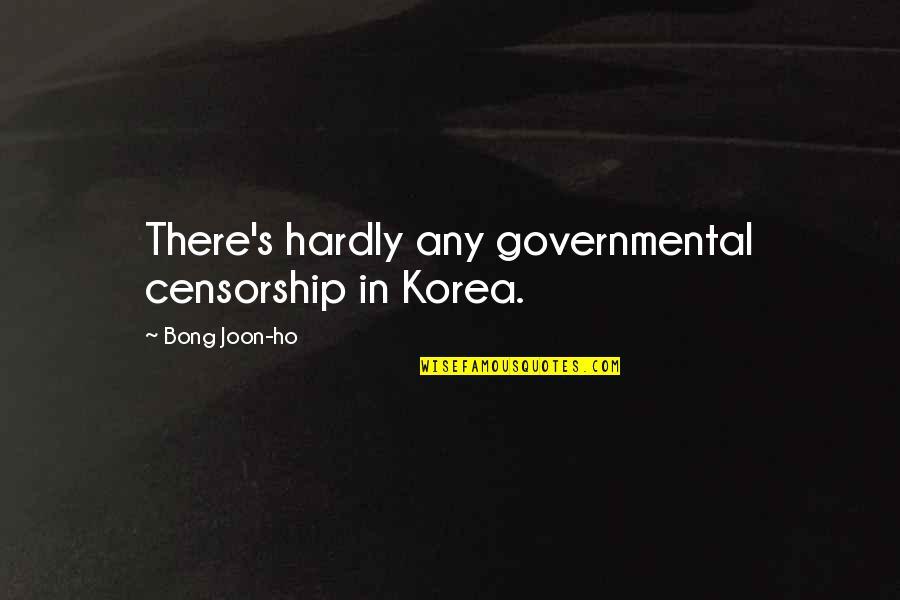 Ho Ho Quotes By Bong Joon-ho: There's hardly any governmental censorship in Korea.