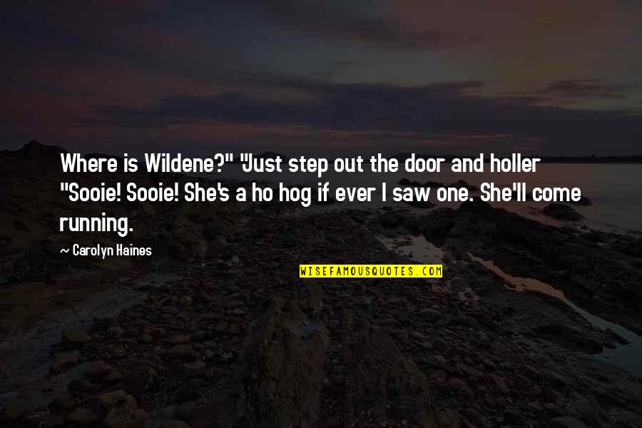 "Ho Ho Quotes By Carolyn Haines: Where is Wildene?"" ""Just step out the door"