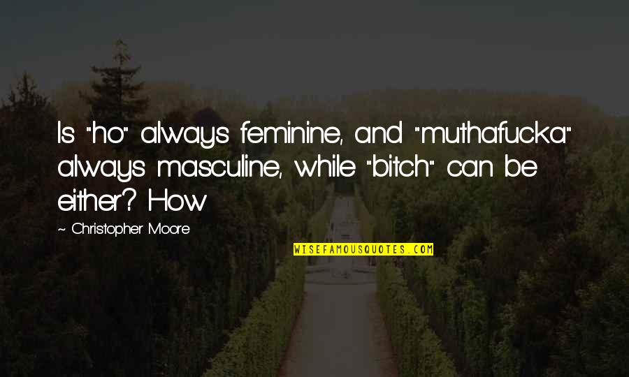 """Ho Ho Quotes By Christopher Moore: Is """"ho"""" always feminine, and """"muthafucka"""" always masculine,"""
