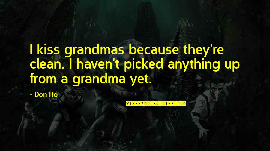 Ho Ho Quotes By Don Ho: I kiss grandmas because they're clean. I haven't