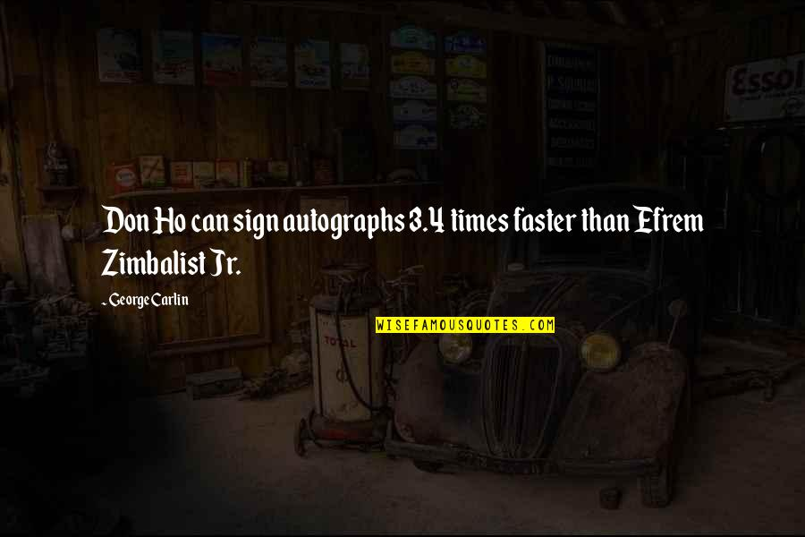 Ho Ho Quotes By George Carlin: Don Ho can sign autographs 3.4 times faster