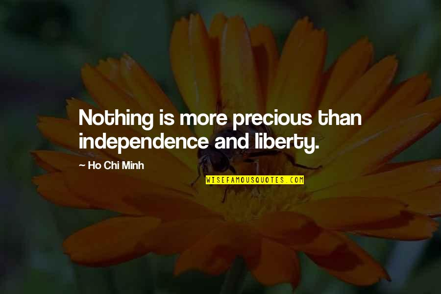 Ho Ho Quotes By Ho Chi Minh: Nothing is more precious than independence and liberty.