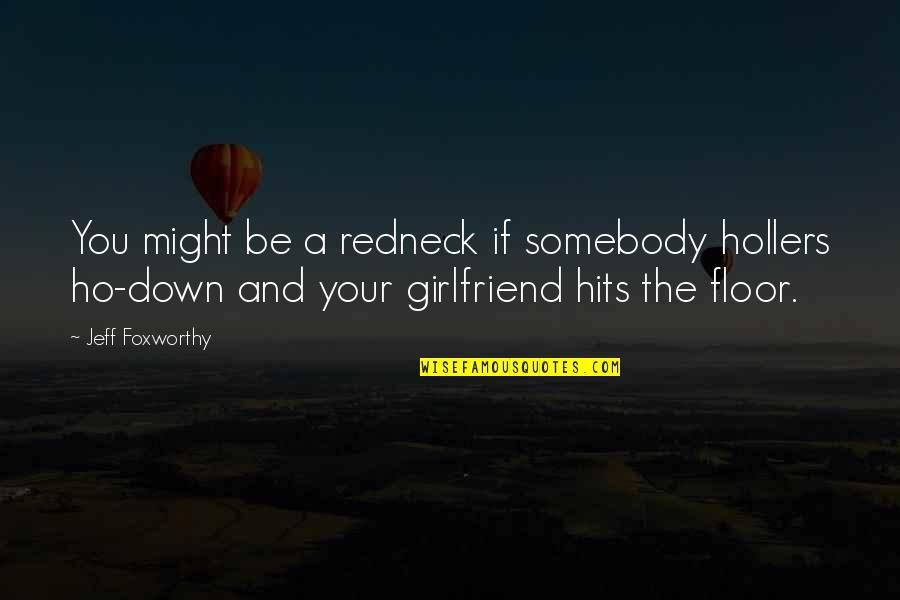 Ho Ho Quotes By Jeff Foxworthy: You might be a redneck if somebody hollers
