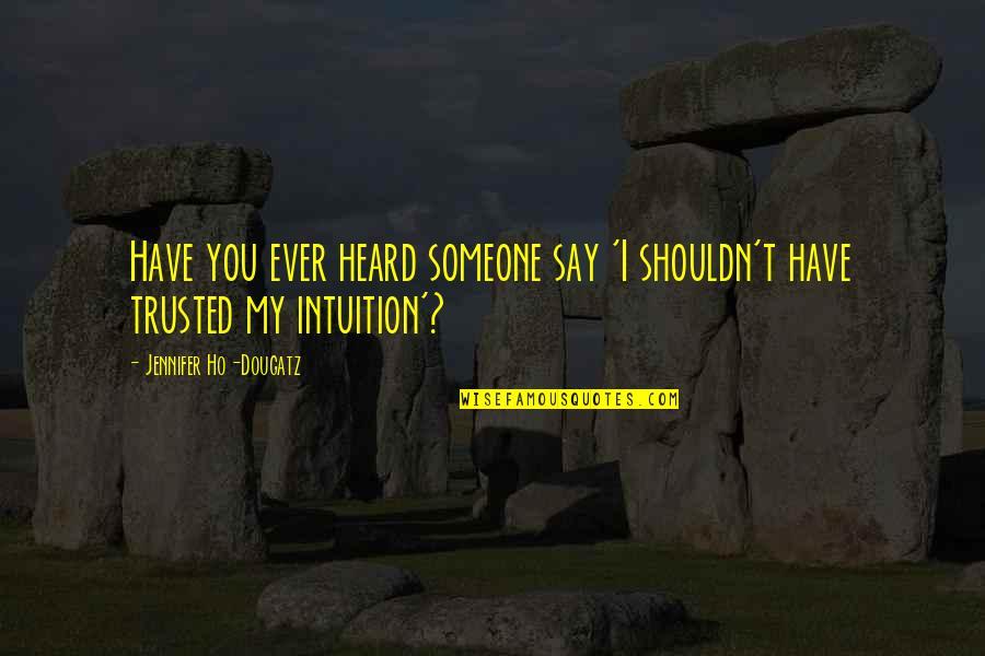 Ho Ho Quotes By Jennifer Ho-Dougatz: Have you ever heard someone say 'I shouldn't