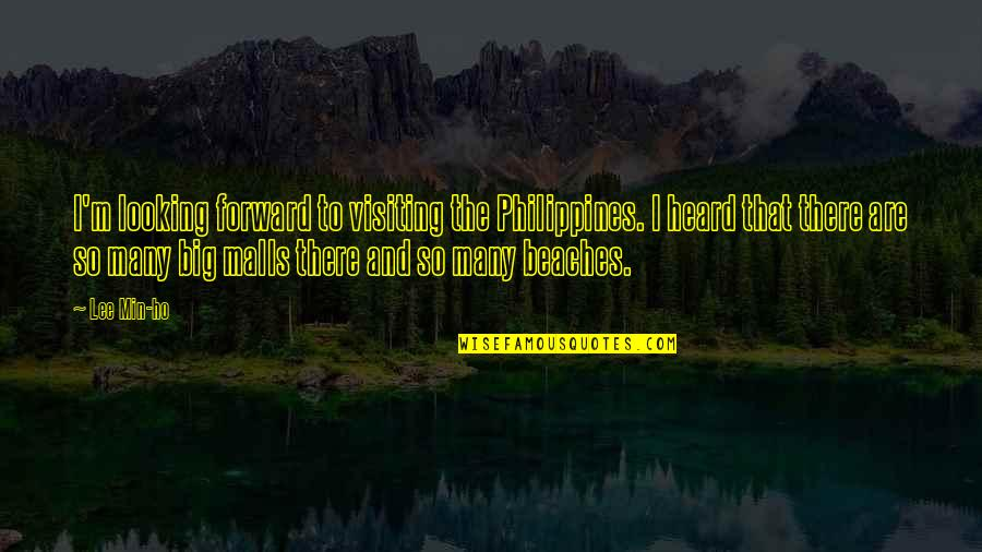 Ho Ho Quotes By Lee Min-ho: I'm looking forward to visiting the Philippines. I